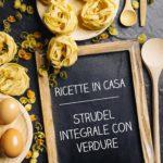 Strudel integrale con verdure - Matenco - Ricette in casa- AlpiBio
