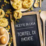Tortel di Patate - Ricette in casa - AlpiBio