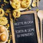 Torta ai semi di papavero - coghi del trentino - ricette in casa - alpibio
